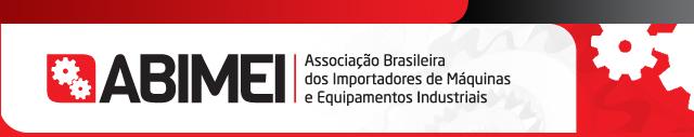 ABIMEI - Associação Brasileira dos Importadores de Máquinas e Equipamentos Indústriais